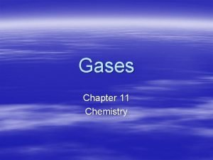 Gases Chapter 11 Chemistry Gases and Pressure 11