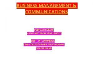 BUSINESS MANAGEMENT COMMUNICATIONS SUBHASH KUMAR ASSISTANT PROFESSOR GUEST