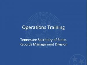 Operations Training Tennessee Secretary of State Records Management