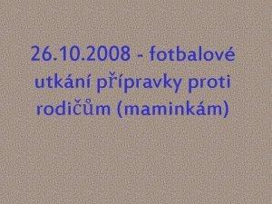 26 10 2008 fotbalov utkn ppravky proti rodim