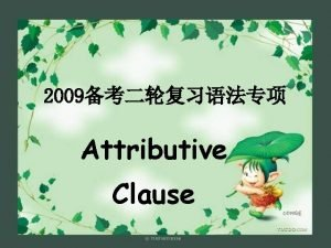 2009 Attributive Clause who whom whose whichthat as