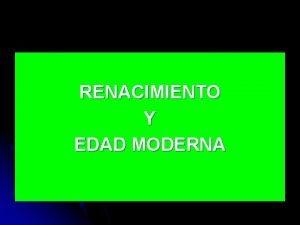 RENACIMIENTO Y EDAD MODERNA EL RENACIMIENTO l Renacimiento