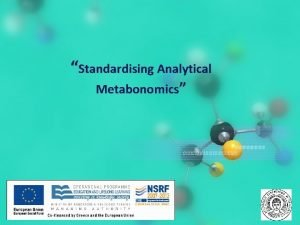 Standardising Analytical Metabonomics AUTh bio Analytical group Metabonomics