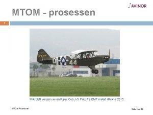 MTOM prosessen 1 Mikrolett versjon av en Piper