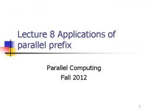 Lecture 8 Applications of parallel prefix Parallel Computing