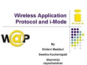 Wireless Application Protocol and iMode By Sridevi Madduri