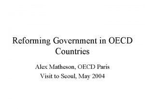 Reforming Government in OECD Countries Alex Matheson OECD