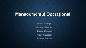 Managementul Operaional Managementul Operaional este un proces prin