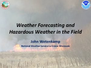 Weather Forecasting and Hazardous Weather in the Field