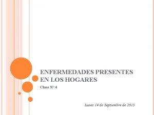 ENFERMEDADES PRESENTES EN LOS HOGARES Clase N 4