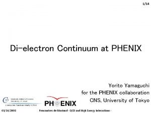 114 Dielectron Continuum at PHENIX Yorito Yamaguchi for