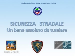 Sindacato Italiano Unitario Lavoratori Polizia SICUREZZA STRADALE Un