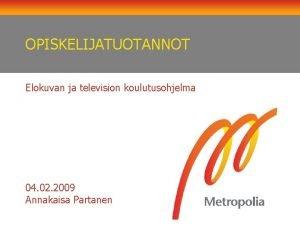 OPISKELIJATUOTANNOT Elokuvan ja television koulutusohjelma 04 02 2009