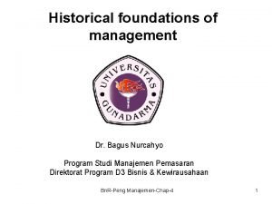 Historical foundations of management Dr Bagus Nurcahyo Program