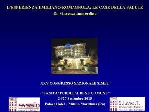 LESPERIENZA EMILIANOROMAGNOLA LE CASE DELLA SALUTE Dr Vincenzo