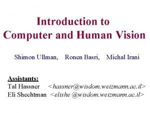 Introduction to Computer and Human Vision Shimon Ullman