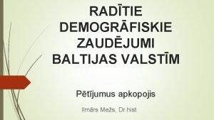 RADTIE DEMOGRFISKIE ZAUDJUMI BALTIJAS VALSTM Ptjumus apkopojis Ilmrs