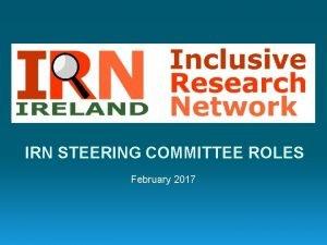 IRN STEERING COMMITTEE ROLES February 2017 IRN Steering