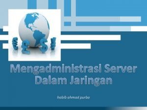 Mengadministrasi Server Dalam Jaringan habib ahmad purba Mengadministrasi