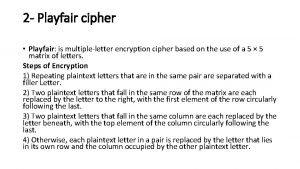 2 Playfair cipher Playfair is multipleletter encryption cipher