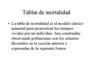 Tablas de mortalidad La tabla de mortalidad es