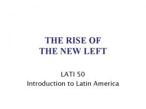 THE RISE OF THE NEW LEFT LATI 50