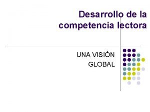 Desarrollo de la competencia lectora UNA VISIN GLOBAL