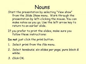 Nouns Start the presentation by selecting View show