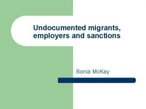 Undocumented migrants employers and sanctions Sonia Mc Kay