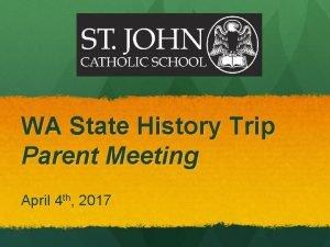 WA State History Trip Parent Meeting April 4