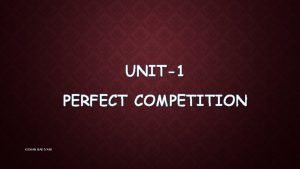 UNIT1 PERFECT COMPETITION KISHAN BADIYANI PERFECT COMPETITION A
