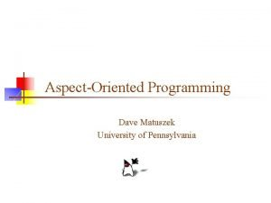 AspectOriented Programming Dave Matuszek University of Pennsylvania Programming