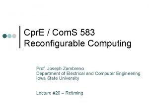 Cpr E Com S 583 Reconfigurable Computing Prof