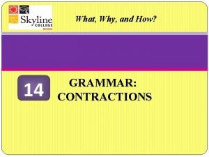 What Why and How 14 GRAMMAR CONTRACTIONS Contractions