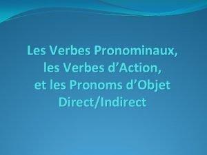 Les Verbes Pronominaux les Verbes dAction et les