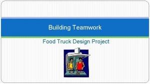 Building Teamwork Food Truck Design Project COPYRIGHT Copyright