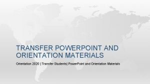 TRANSFER POWERPOINT AND ORIENTATION MATERIALS Orientation 2020 Transfer