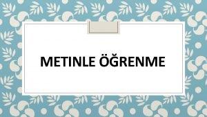 METINLE RENME 1 Metin ve zellikleri 2 Trke