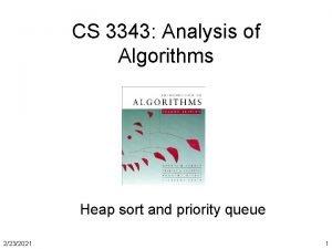 CS 3343 Analysis of Algorithms Heap sort and