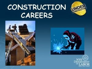 CONSTRUCTION CAREERS THE CONSTRUCTION INDUSTRY CONSTRUCTION OF BUILDINGS