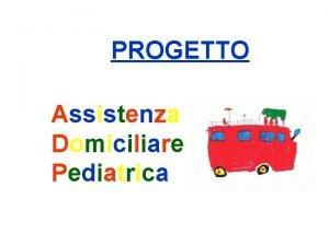 PROGETTO Assistenza Domiciliare Pediatrica progetto supportato da AGMEN