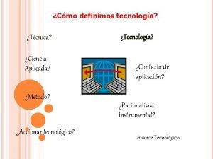 Cmo definimos tecnologa Tcnica Ciencia Aplicada Tecnologa Contexto
