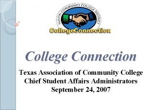 College Connection Texas Association of Community College Chief