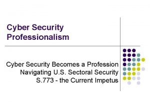 Cyber Security Professionalism Cyber Security Becomes a Profession