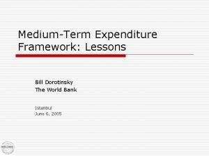 MediumTerm Expenditure Framework Lessons Bill Dorotinsky The World