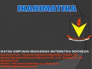 IKATAN HIMPUNAN MAHASISWA MATEMATIKA INDONESIA Sekretariat Pusat Himpunan