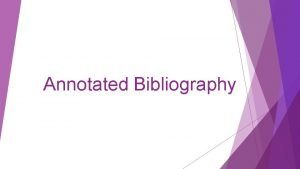 Annotated Bibliography What is an Annotated Bibliography Breaking