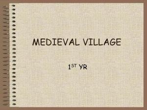 MEDIEVAL VILLAGE 1 ST YR Medieval manor This