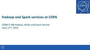Hadoop and Spark services at CERN ITDB Hadoop