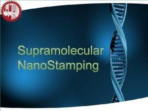 Supramolecular Nano Stamping 2 Molecular Electronics Nano Bio